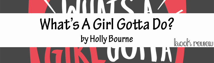 Whats A Girl Gotta Do By Holly Bourne Kellys Rambles