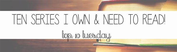 Top 10 Tuesday | 10 Series I Own & Need to Read!